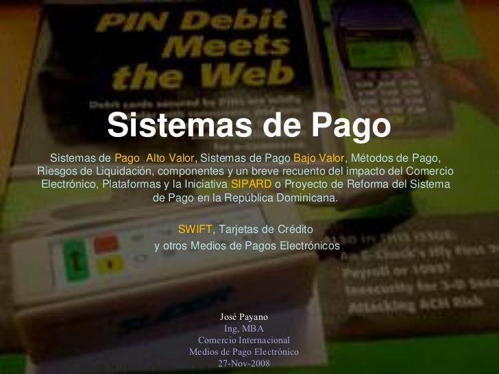 Sistemas de Pago  Sistemas de Pago Alto Valor, Sistemas de Pago Bajo Valor, Métodos de Pago,Riesgos de Liquidación, compon...