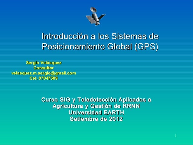 1 Introducción a los Sistemas deIntroducción a los Sistemas de Posicionamiento Global (GPS)Posicionamiento Global (GPS) Se...