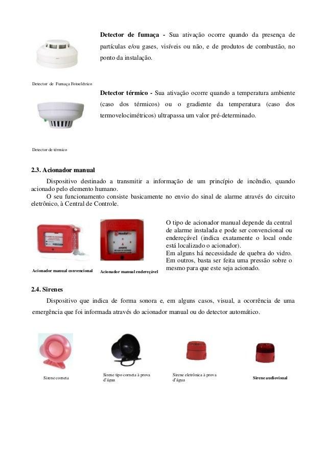 Detector de fumaça - Sua ativação ocorre quando da presença de                                  partículas e/ou gases, vis...