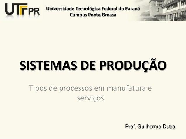 Universidade Tecnológica Federal do Paraná               Campus Ponta GrossaSISTEMAS DE PRODUÇÃO Tipos de processos em man...
