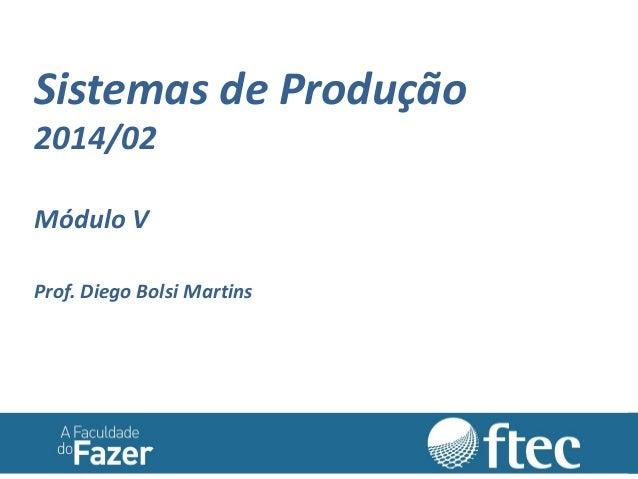 Sistemas de Produção 2014/02 Módulo V Prof. Diego Bolsi Martins