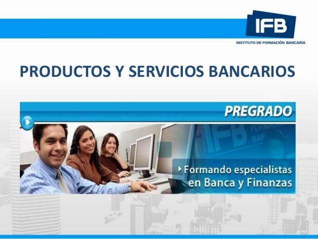 PRODUCTOS Y SERVICIOS BANCARIOS