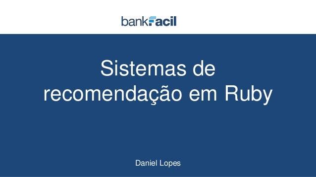 Sistemas de recomendação em Ruby Daniel Lopes