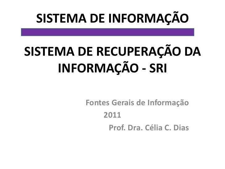 SISTEMA DE INFORMAÇÃOSISTEMA DE RECUPERAÇÃO DA     INFORMAÇÃO - SRI        Fontes Gerais de Informação            2011    ...