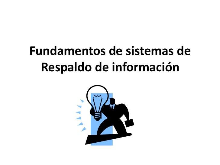 Fundamentos de sistemas de Respaldo de información<br />