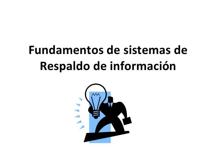 Fundamentos de sistemas de Respaldo de información