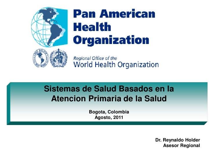 Sistemas de Salud Basados en la  Atencion Primaria de la Salud          Bogota, Colombia            Agosto, 2011          ...