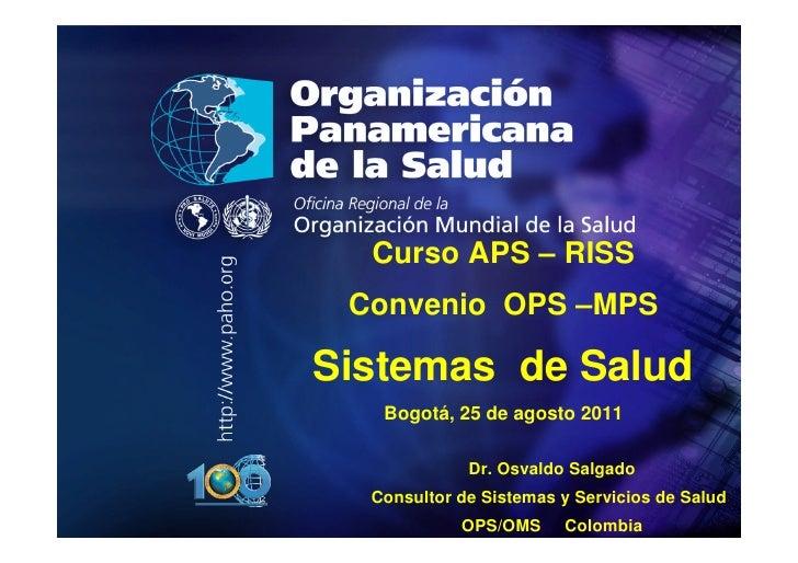 .•   .          Curso APS – RISS         Convenio OPS –MPS        Sistemas de Salud           Bogotá, 25 de agosto 2011   ...
