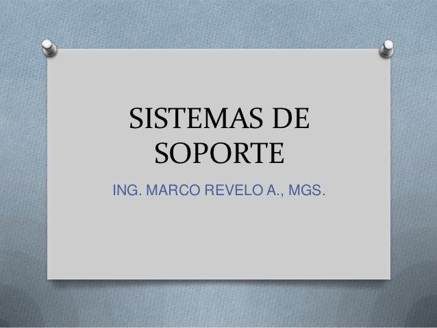 SISTEMAS DE    SOPORTEING. MARCO REVELO A., MGS.