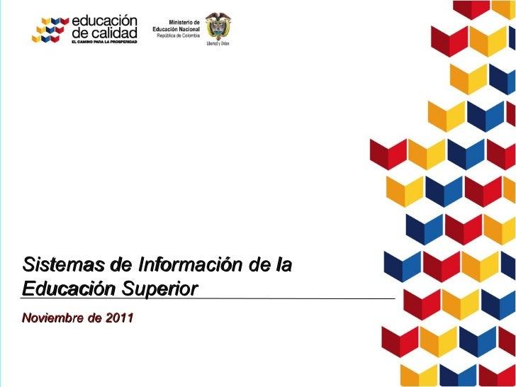 Sistemas de Información de la Educación Superior Noviembre de 2011