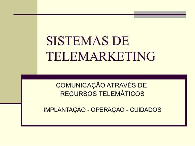 SISTEMAS DETELEMARKETING   COMUNICAÇÃO ATRAVÉS DE    RECURSOS TELEMÁTICOSIMPLANTAÇÃO - OPERAÇÃO - CUIDADOS
