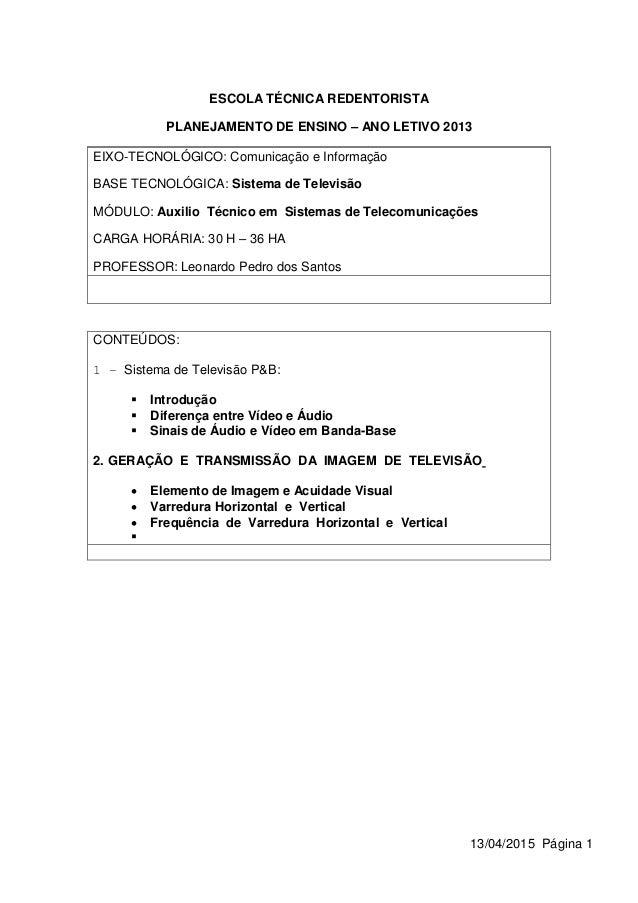 13/04/2015 Página 1 ESCOLA TÉCNICA REDENTORISTA PLANEJAMENTO DE ENSINO – ANO LETIVO 2013 EIXO-TECNOLÓGICO: Comunicação e I...