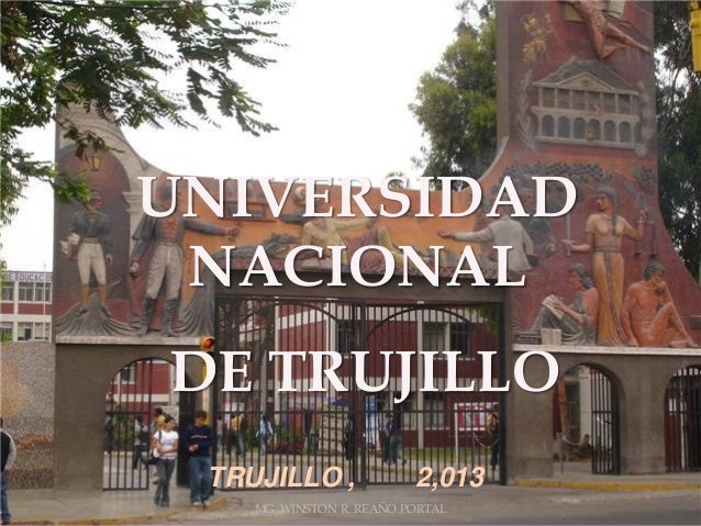 MG. WINSTON R. REAÑO PORTAL UNIVERSIDAD NACIONAL DE TRUJILLO TRUJILLO , 2,013