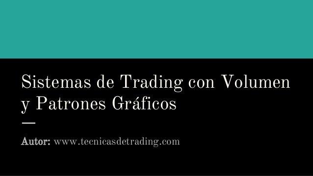 Sistemas de Trading con Volumen y Patrones Gráficos Autor: www.tecnicasdetrading.com