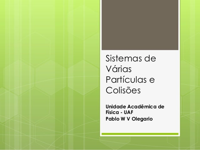 Sistemas deVáriasPartículas eColisõesUnidade Acadêmica deFísica - UAFPablo W V Olegario