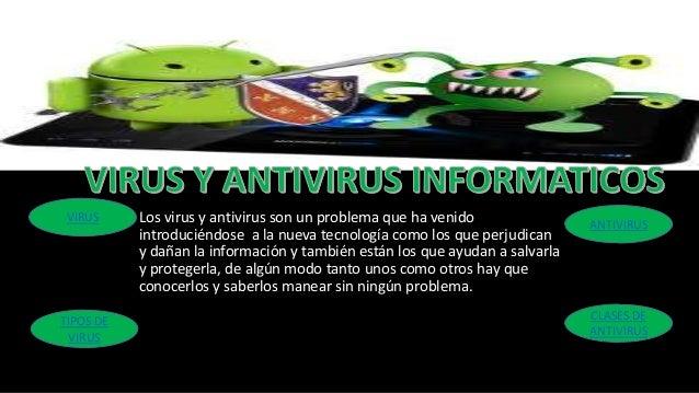 VIRUSTIPOS DEVIRUSCLASES DEANTIVIRUSANTIVIRUSLos virus y antivirus son un problema que ha venidointroduciéndose a la nueva...