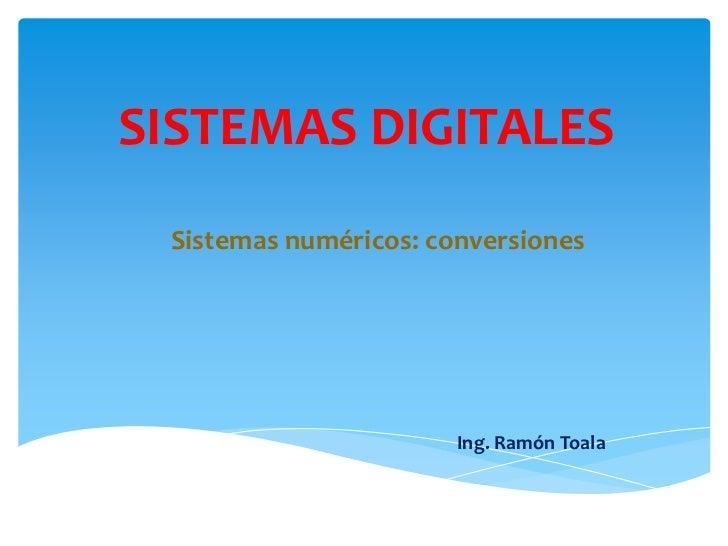SISTEMAS DIGITALES<br />Sistemas numéricos: conversiones<br />Ing. Ramón Toala<br />