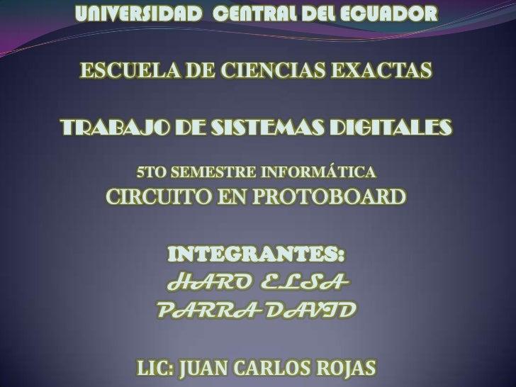 UNIVERSIDAD CENTRAL DEL ECUADOR ESCUELA DE CIENCIAS EXACTASTRABAJO DE SISTEMAS DIGITALES      5TO SEMESTRE INFORMÁTICA   C...