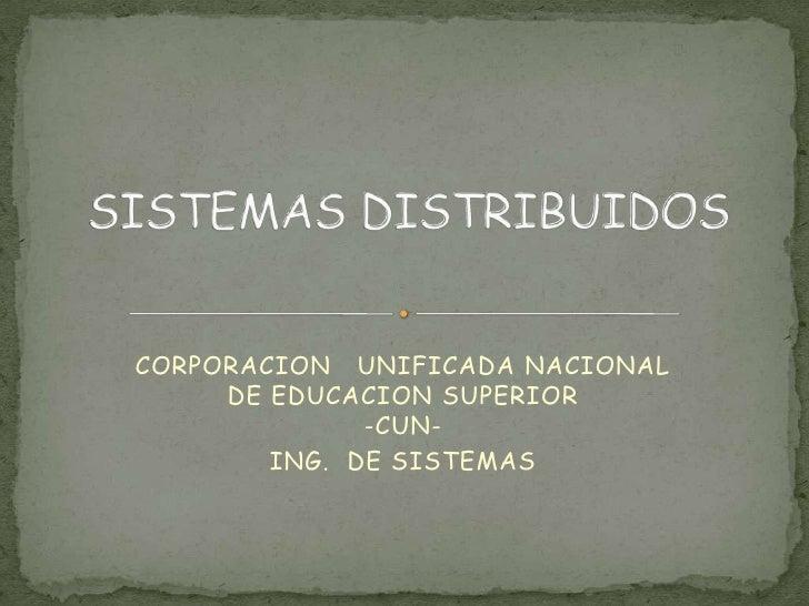 CORPORACION   UNIFICADA NACIONAL DE EDUCACION SUPERIOR                                            -CUN-<br />ING.  DE SIST...