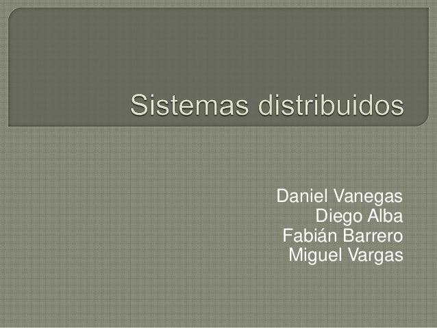 Daniel Vanegas Diego Alba Fabián Barrero Miguel Vargas