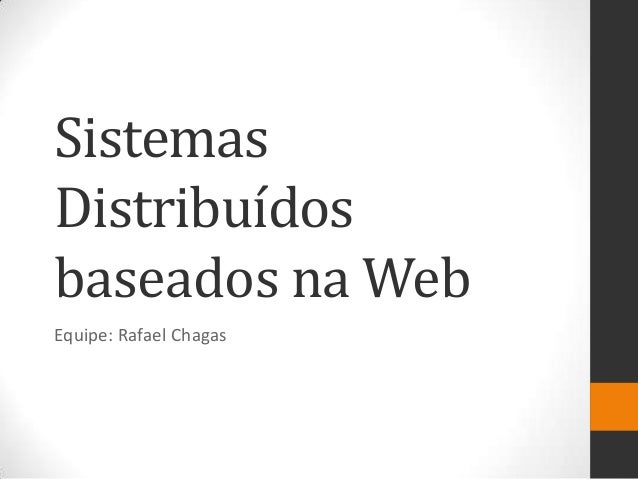 Sistemas Distribuídos baseados na Web Equipe: Rafael Chagas