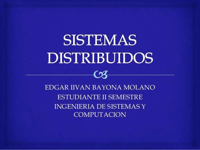 EDGAR IIVAN BAYONA MOLANO ESTUDIANTE II SEMESTRE INGENIERIA DE SISTEMAS Y COMPUTACION