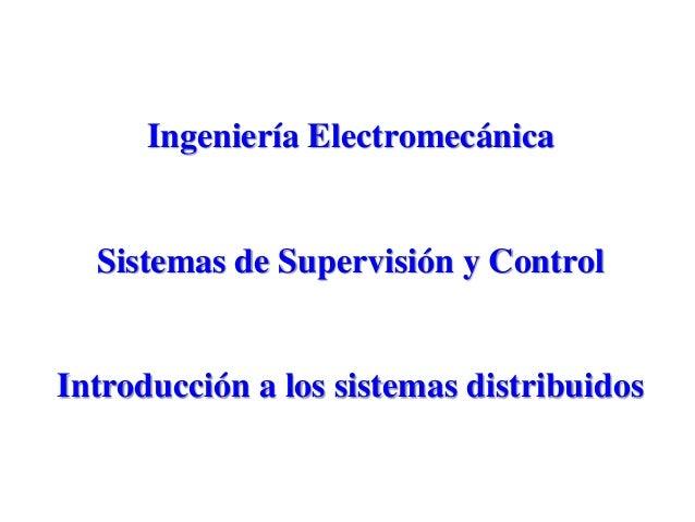 Ingeniería Electromecánica Sistemas de Supervisión y Control Introducción a los sistemas distribuidos