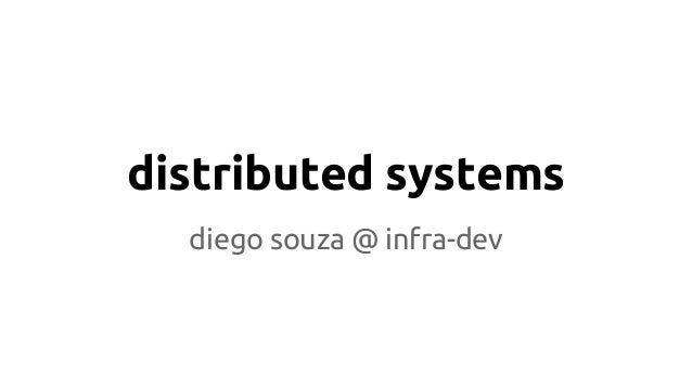 distributed systems  diego souza @ infra-dev