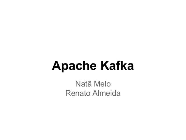 Apache Kafka Natã Melo Renato Almeida