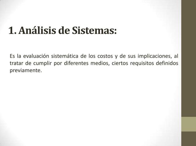 Es la evaluación sistemática de los costos y de sus implicaciones, al tratar de cumplir por diferentes medios, ciertos req...