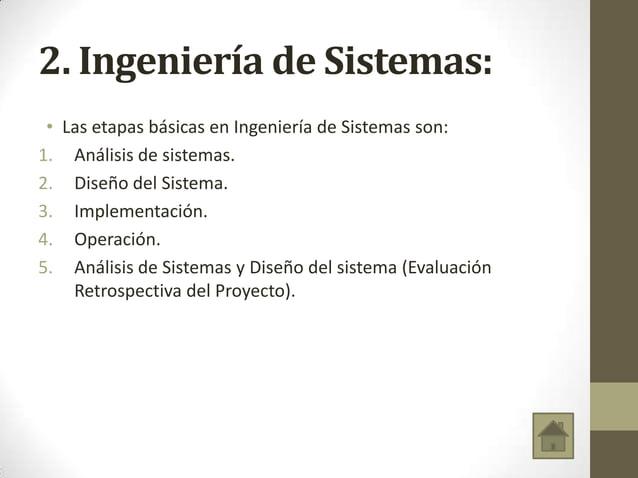 • Las etapas básicas en Ingeniería de Sistemas son: 1. Análisis de sistemas. 2. Diseño del Sistema. 3. Implementación. 4. ...