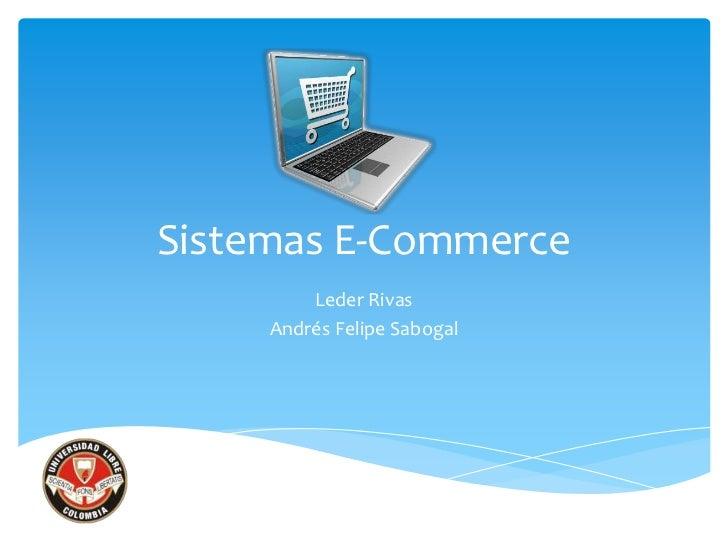 Sistemas E-Commerce         Leder Rivas     Andrés Felipe Sabogal