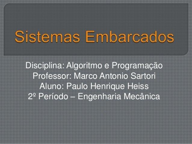 Disciplina: Algoritmo e Programação  Professor: Marco Antonio Sartori  Aluno: Paulo Henrique Heiss  2º Período – Engenhari...