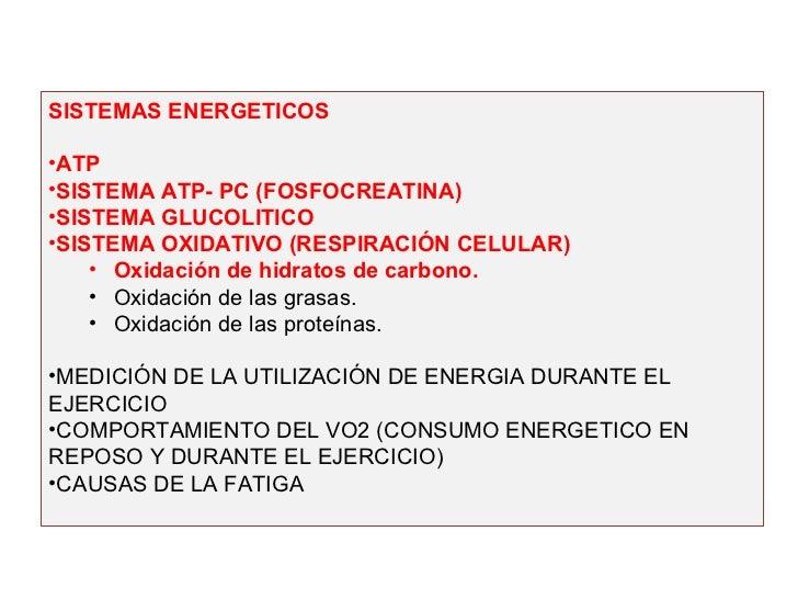 SISTEMAS ENERGETICOS•ATP•SISTEMA ATP- PC (FOSFOCREATINA)•SISTEMA GLUCOLITICO•SISTEMA OXIDATIVO (RESPIRACIÓN CELULAR)    • ...