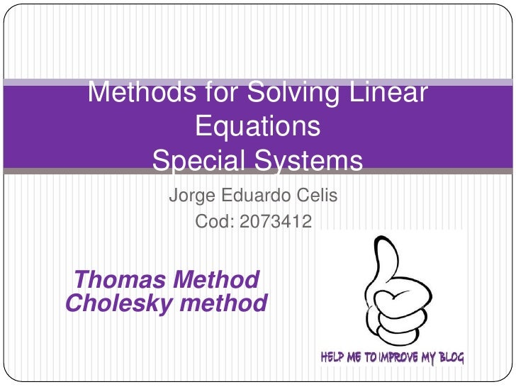 Jorge Eduardo Celis <br />Cod: 2073412 <br />Methods for Solving Linear EquationsSpecial Systems<br />Thomas Method<br />C...