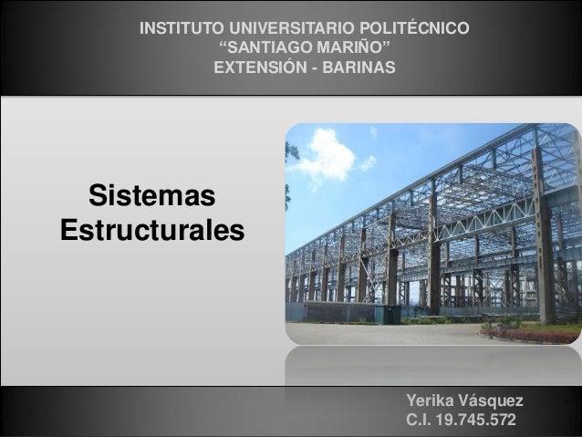 """Sistemas Estructurales INSTITUTO UNIVERSITARIO POLITÉCNICO """"SANTIAGO MARIÑO"""" EXTENSIÓN - BARINAS Yerika Vásquez C.I. 19.74..."""