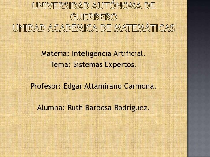 Universidad Autónoma De GuerreroUnidad académica de matemáticas<br />Materia: Inteligencia Artificial.<br />Tema: Sistemas...