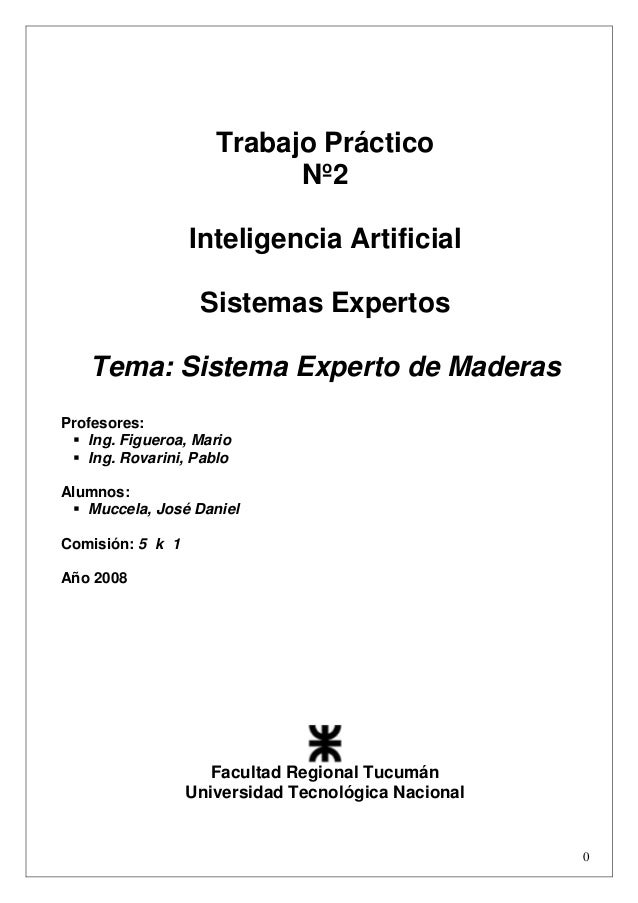 0 Trabajo Práctico Nº2 Inteligencia Artificial Sistemas Expertos Tema: Sistema Experto de Maderas Profesores: Ing. Figuero...