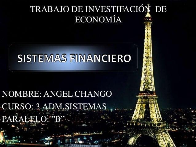 """NOMBRE: ANGEL CHANGO CURSO: 3.ADM.SISTEMAS PARALELO: """"B"""" TRABAJO DE INVESTIFACIÓN DE ECONOMÍA"""