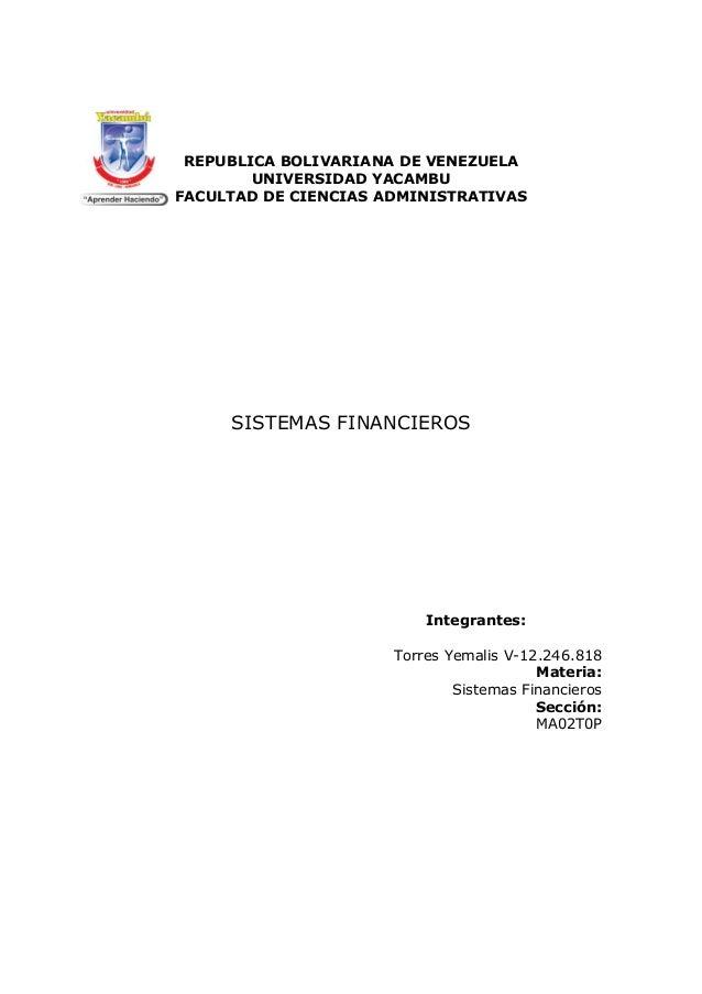 REPUBLICA BOLIVARIANA DE VENEZUELA UNIVERSIDAD YACAMBU FACULTAD DE CIENCIAS ADMINISTRATIVAS SISTEMAS FINANCIEROS Integrant...