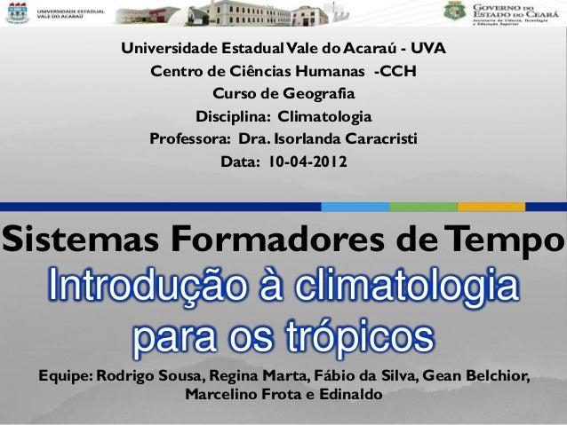 Introdução à climatologia para os trópicos Sistemas Formadores deTempo Universidade EstadualVale do Acaraú - UVA Centro de...