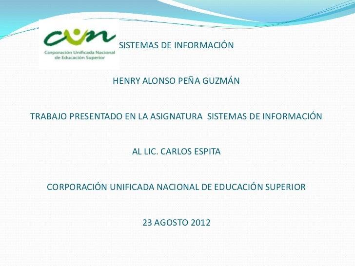 SISTEMAS DE INFORMACIÓN                HENRY ALONSO PEÑA GUZMÁNTRABAJO PRESENTADO EN LA ASIGNATURA SISTEMAS DE INFORMACIÓN...