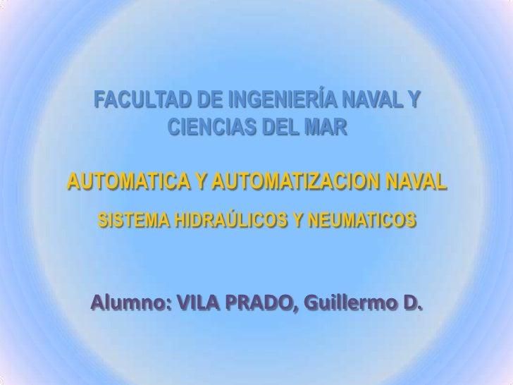 FACULTAD DE INGENIERÍA NAVAL Y        CIENCIAS DEL MARAUTOMATICA Y AUTOMATIZACION NAVAL  SISTEMA HIDRAÚLICOS Y NEUMATICOS ...