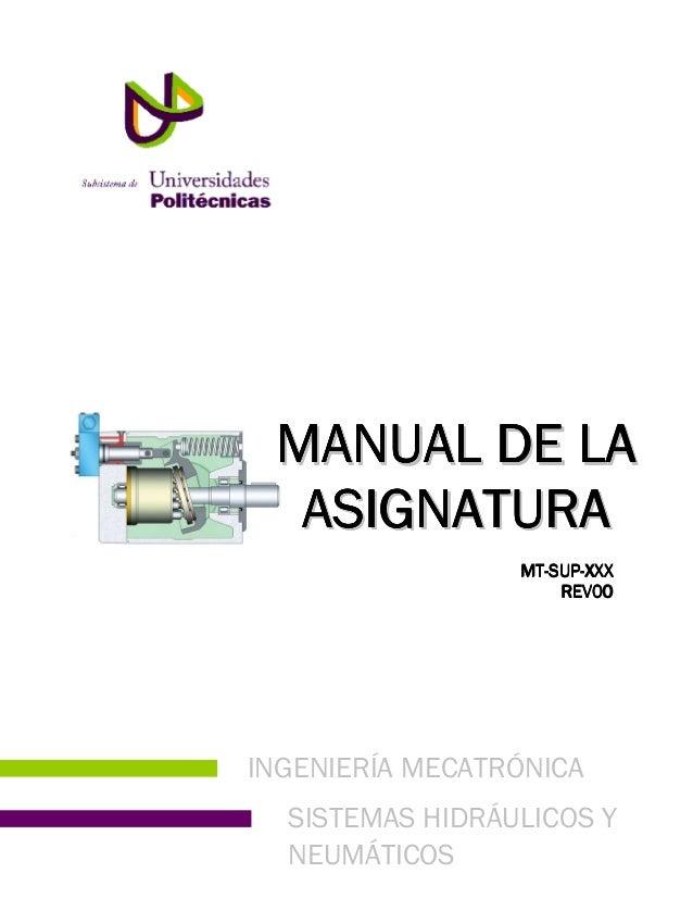 MANUAL DE LA  ASIGNATURA                 MT-SUP-                 MT-SUP-XXX                     REV00INGENIERÍA MECATRÓNIC...