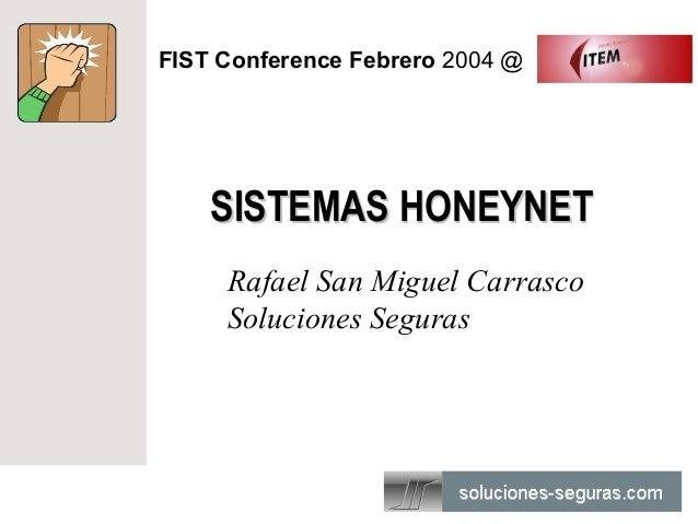 FIST Conference Febrero 2004 @    SISTEMAS HONEYNET     Rafael San Miguel Carrasco     Soluciones Seguras