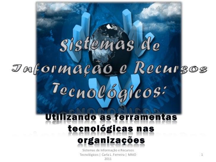 Sistemas de Informação e RecursosTecnológicos   Carla L. Ferreira   MAIO   1                 2011
