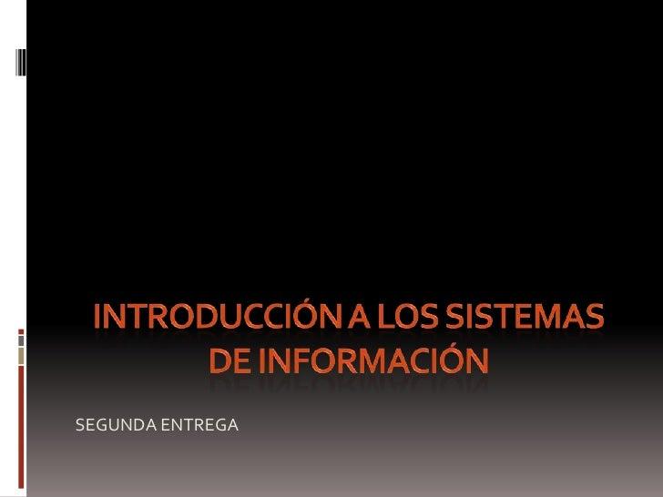 Introducción a los Sistemas de Información<br />SEGUNDA ENTREGA<br />