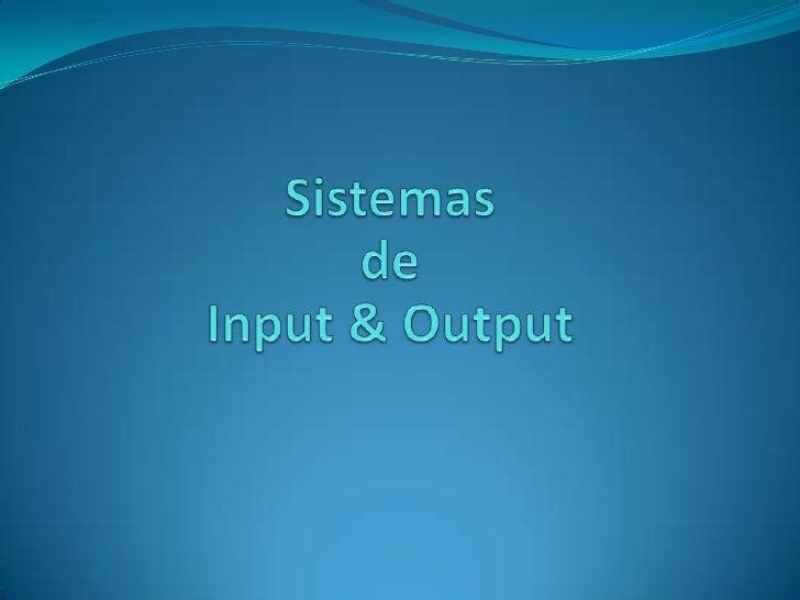 Sistemas <br />de Input & Output<br />