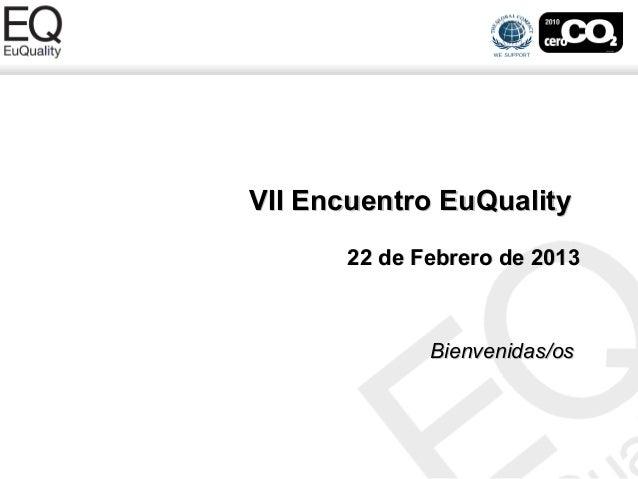 VII Encuentro EuQuality      22 de Febrero de 2013             Bienvenidas/os