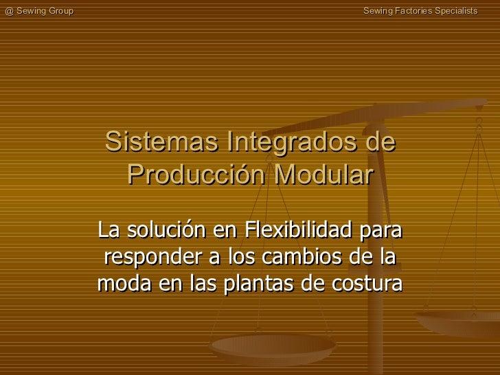 Sistemas Integrados de Producción Modular La solución en Flexibilidad para responder a los cambios de la moda en las plant...